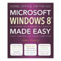 Windows 8 Made Easy: Home Office On The Go / James Stables