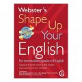 Websters Shape Up Your English: For Intermediate Speakers Of English Speak And Write More Fluent English And Avoid Common Mistakes 2017 / Betty Kirkpatrick