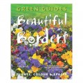 Beautiful Borders: Planning Plants & Colour (green Guides) / Jenny Hendy