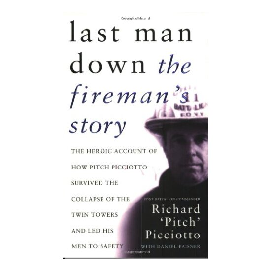 Last Man Down: The Firemans Story: The Heroic Account Of How Pitch Picciotto Survived The Collapse Of The Twin Towers And Led His Men To Safety